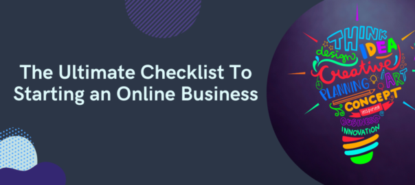 The Complete Checklist To Starting an Online Business